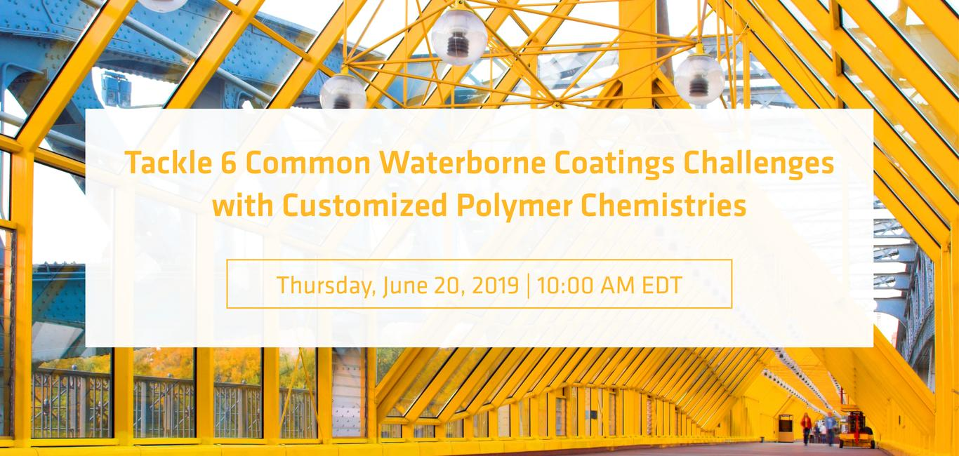 Tackle 6 common waterborne coatings challenges with customized polymer chemistries